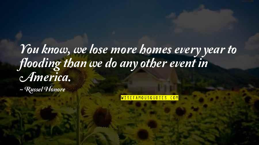 Doctor Canterbury Tales Quotes By Russel Honore: You know, we lose more homes every year