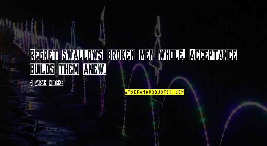 Doctor Canterbury Tales Quotes By Sarah Noffke: Regret swallows broken men whole. Acceptance builds them