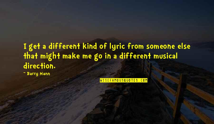 Doctor Visit Quotes By Barry Mann: I get a different kind of lyric from