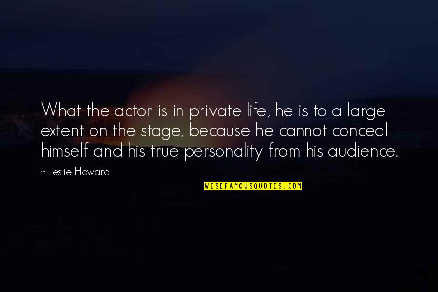 Doctor Visit Quotes By Leslie Howard: What the actor is in private life, he