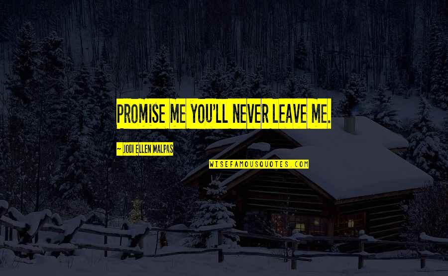 Doctor Who Battlefield Quotes By Jodi Ellen Malpas: Promise me you'll never leave me.