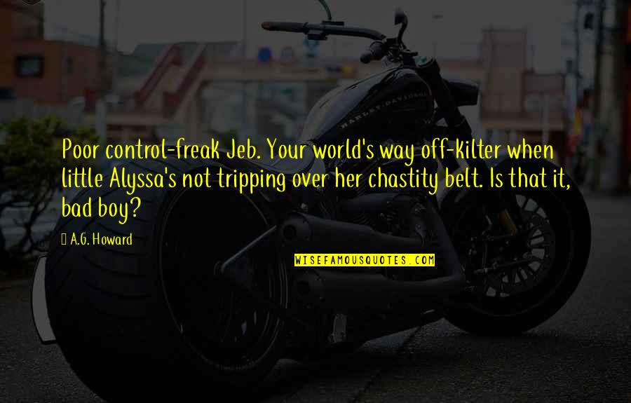 Doctor Who He Said She Said Quotes By A.G. Howard: Poor control-freak Jeb. Your world's way off-kilter when
