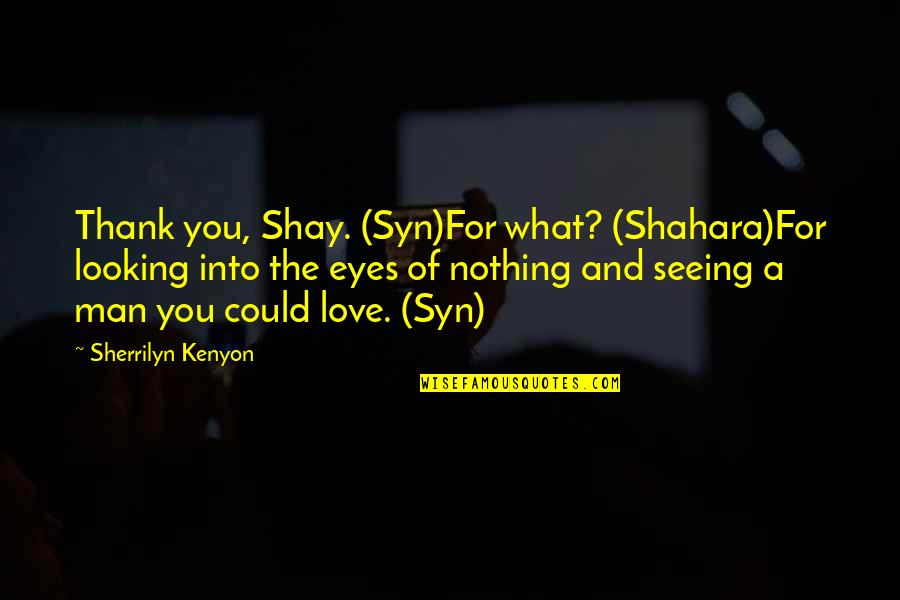 Doctor Who He Said She Said Quotes By Sherrilyn Kenyon: Thank you, Shay. (Syn)For what? (Shahara)For looking into