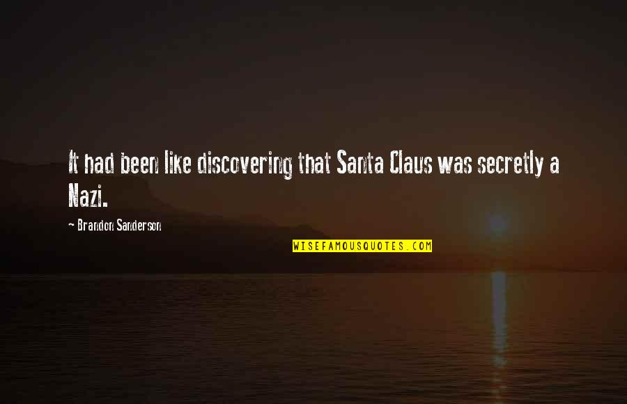 Doctorate Degree Quotes By Brandon Sanderson: It had been like discovering that Santa Claus