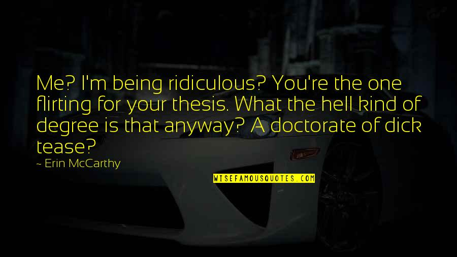 Doctorate Degree Quotes By Erin McCarthy: Me? I'm being ridiculous? You're the one flirting
