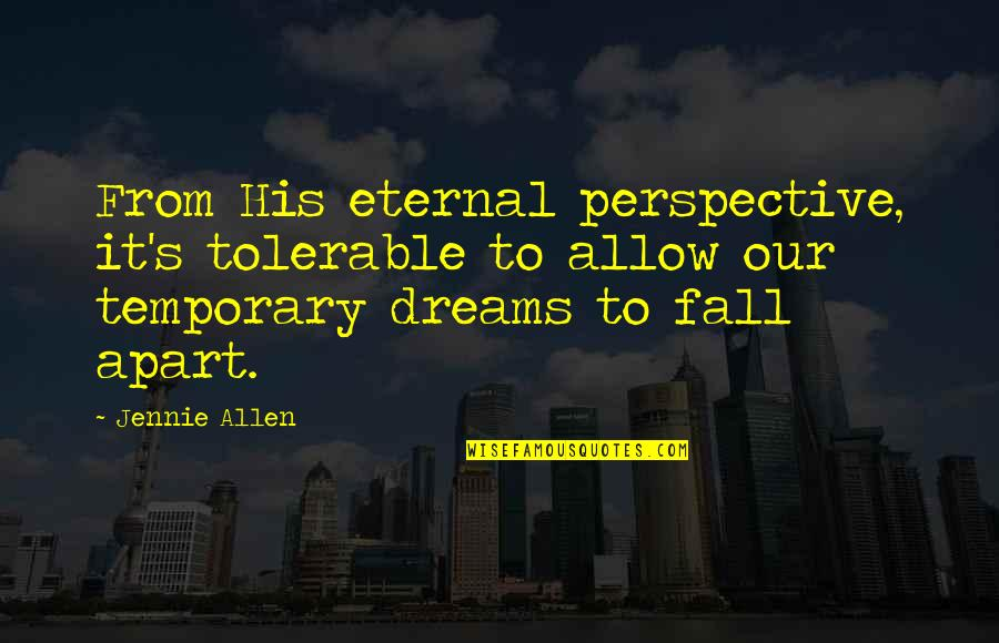 Doctorate Degree Quotes By Jennie Allen: From His eternal perspective, it's tolerable to allow