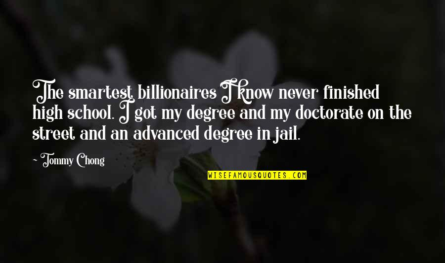 Doctorate Degree Quotes By Tommy Chong: The smartest billionaires I know never finished high