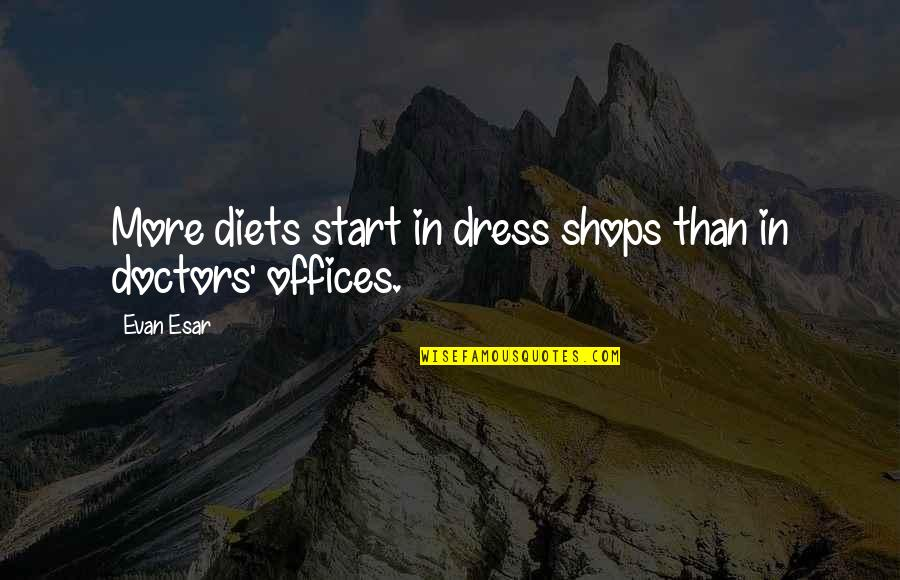 Doctors Offices Quotes By Evan Esar: More diets start in dress shops than in