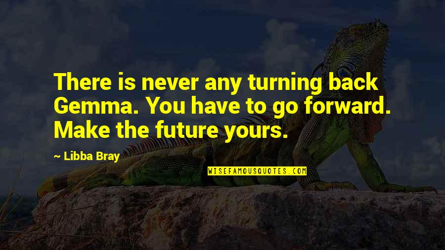 Doctors Offices Quotes By Libba Bray: There is never any turning back Gemma. You