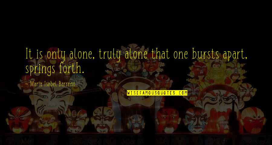 Doctors Offices Quotes By Maria Isabel Barreno: It is only alone, truly alone that one
