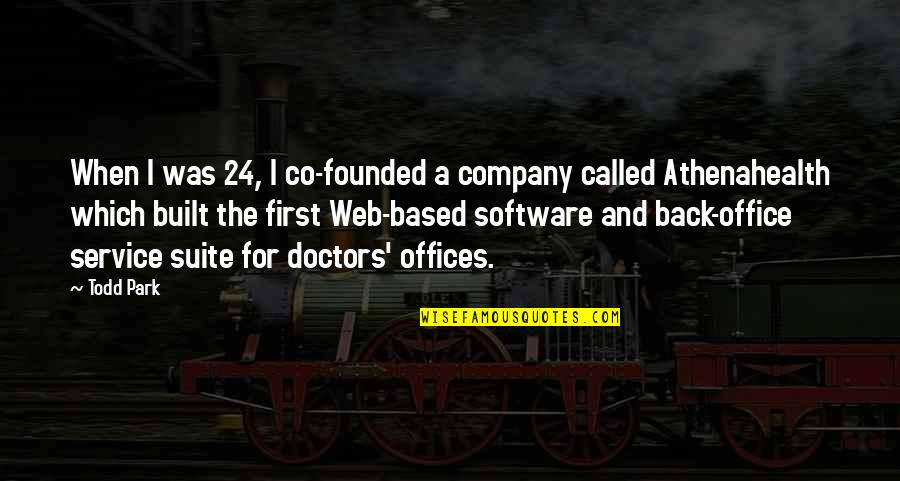 Doctors Offices Quotes By Todd Park: When I was 24, I co-founded a company