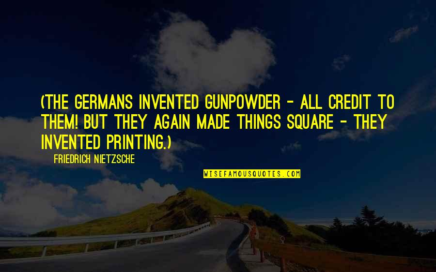 Dodecaphonic Quotes By Friedrich Nietzsche: (The Germans invented gunpowder - all credit to
