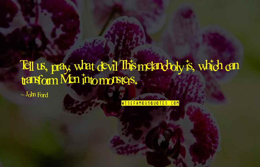 Dodecaphonic Quotes By John Ford: Tell us, pray, what devil This melancholy is,