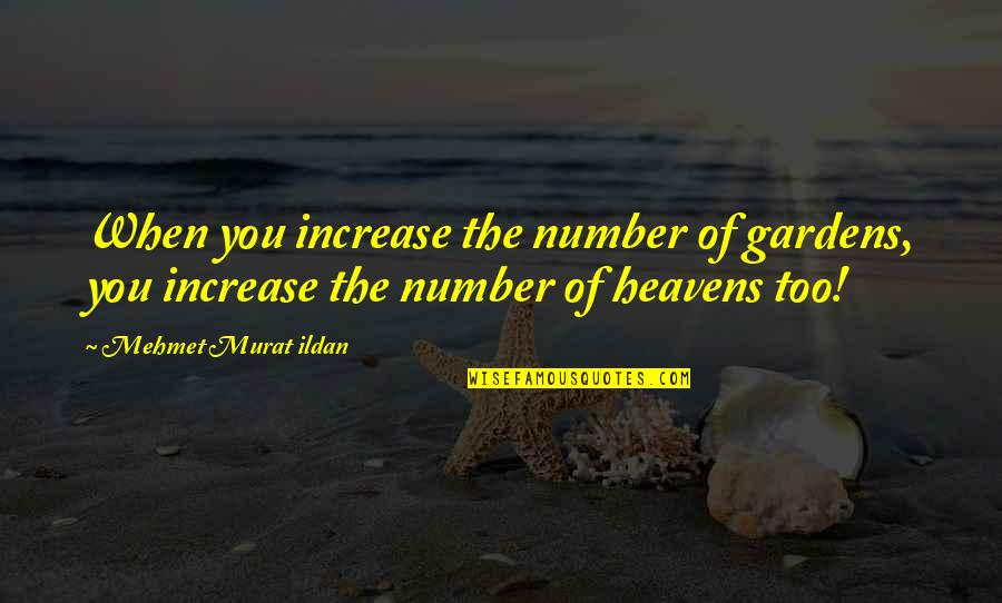 Dodecaphonic Quotes By Mehmet Murat Ildan: When you increase the number of gardens, you