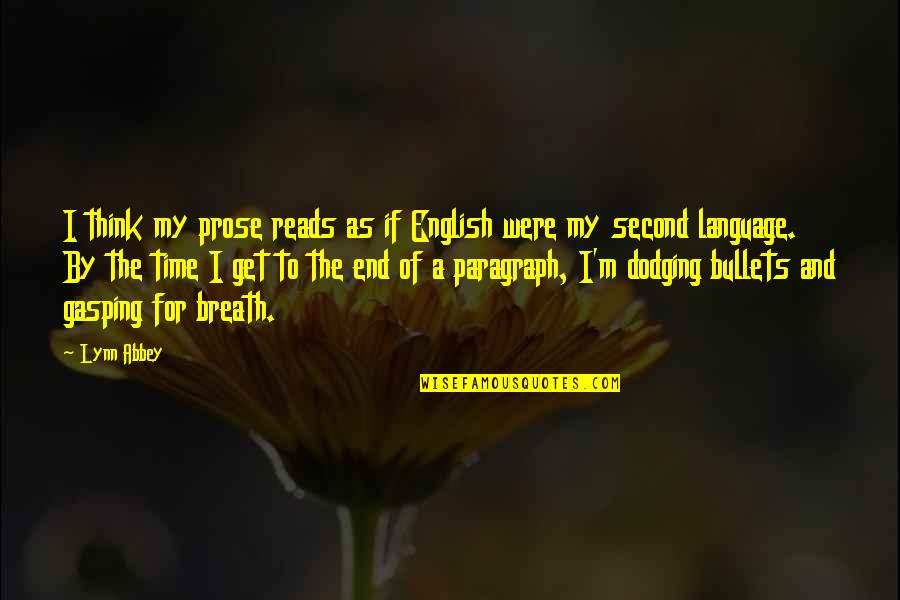 Dodging Bullets Quotes By Lynn Abbey: I think my prose reads as if English