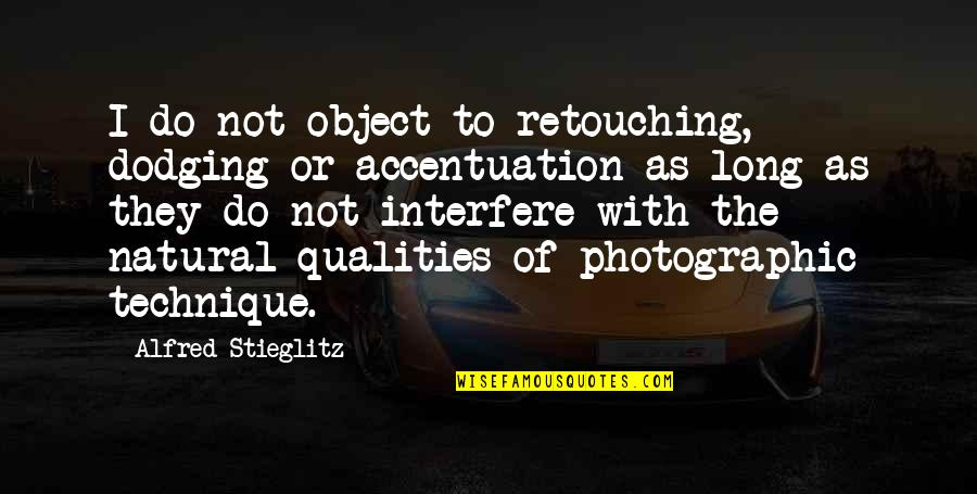 Dodging Quotes By Alfred Stieglitz: I do not object to retouching, dodging or