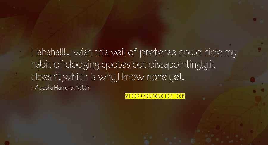 Dodging Quotes By Ayesha Harruna Attah: Hahaha!!!...I wish this veil of pretense could hide