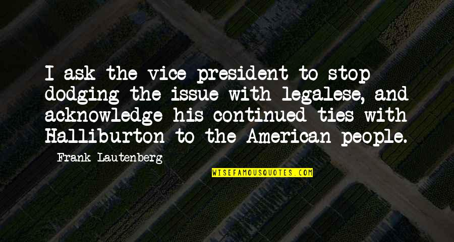 Dodging Quotes By Frank Lautenberg: I ask the vice president to stop dodging