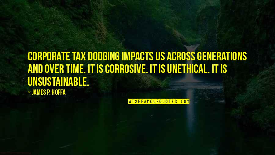 Dodging Quotes By James P. Hoffa: Corporate tax dodging impacts us across generations and