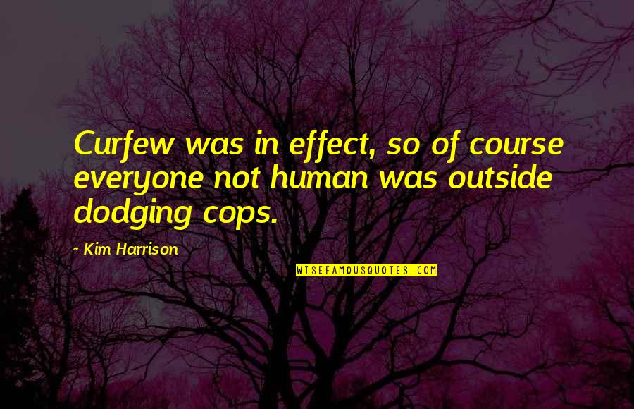 Dodging Quotes By Kim Harrison: Curfew was in effect, so of course everyone