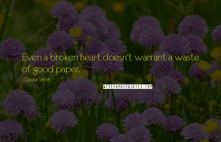 Dodie Smith quotes: Even a broken heart doesn't warrant a waste of good paper.