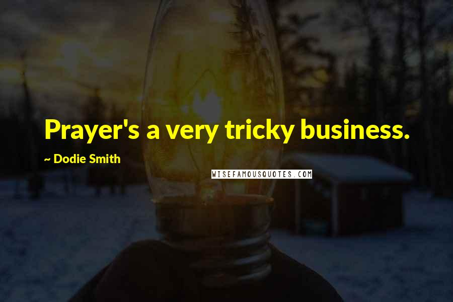 Dodie Smith quotes: Prayer's a very tricky business.