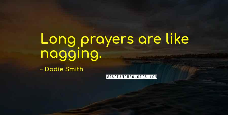 Dodie Smith quotes: Long prayers are like nagging.
