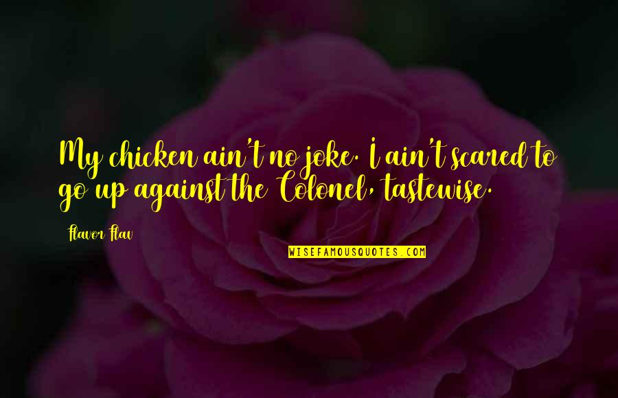 Doe Eyed Quotes By Flavor Flav: My chicken ain't no joke. I ain't scared