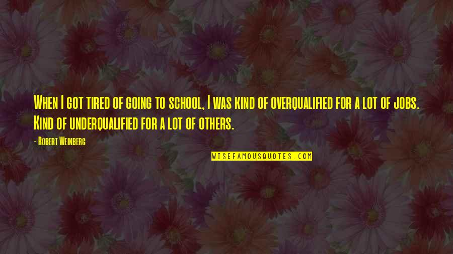 Doe Eyed Quotes By Robert Weinberg: When I got tired of going to school,