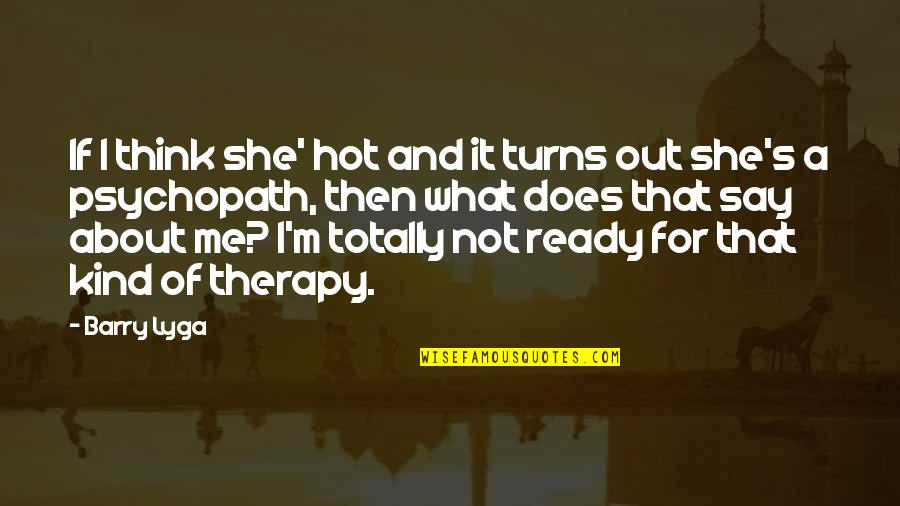 Does She Think About Me Quotes By Barry Lyga: If I think she' hot and it turns