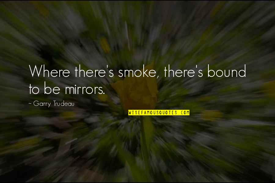 Does She Think About Me Quotes By Garry Trudeau: Where there's smoke, there's bound to be mirrors.