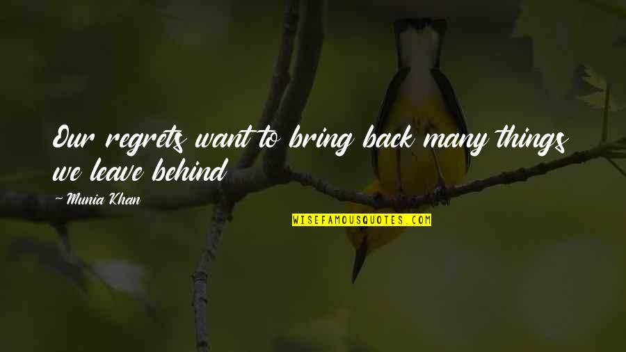 Does She Think About Me Quotes By Munia Khan: Our regrets want to bring back many things