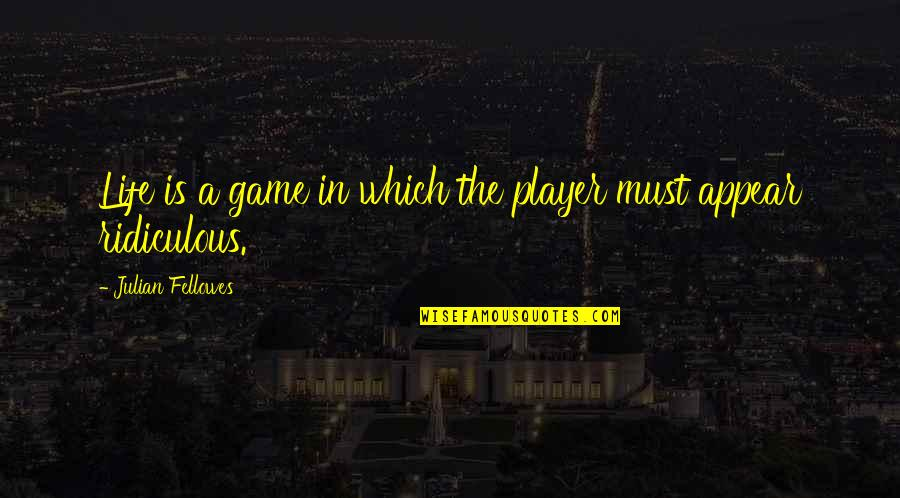 Does The Title Of A Song Go In Quotes By Julian Fellowes: Life is a game in which the player