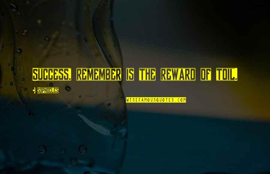 Does The Title Of A Song Go In Quotes By Sophocles: Success, remember is the reward of toil.