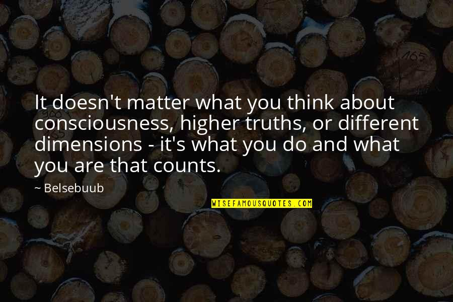 Doesn't Matter You Think Quotes By Belsebuub: It doesn't matter what you think about consciousness,