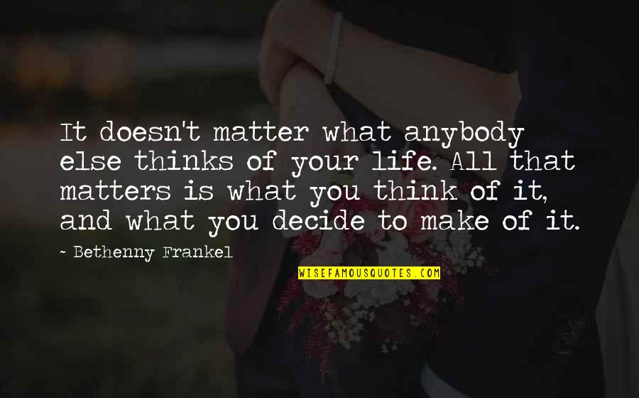 Doesn't Matter You Think Quotes By Bethenny Frankel: It doesn't matter what anybody else thinks of