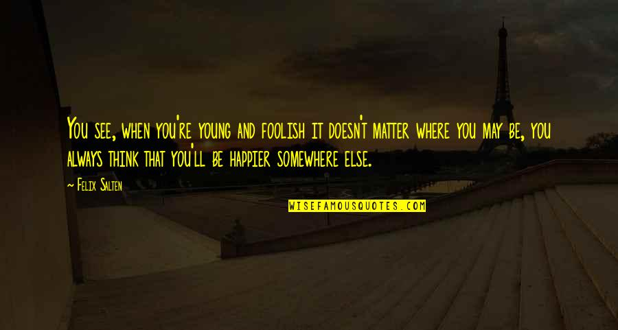 Doesn't Matter You Think Quotes By Felix Salten: You see, when you're young and foolish it