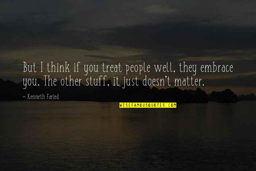 Doesn't Matter You Think Quotes By Kenneth Faried: But I think if you treat people well,