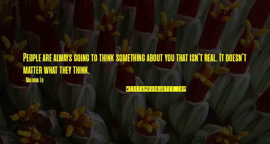 Doesn't Matter You Think Quotes By Malinda Lo: People are always going to think something about
