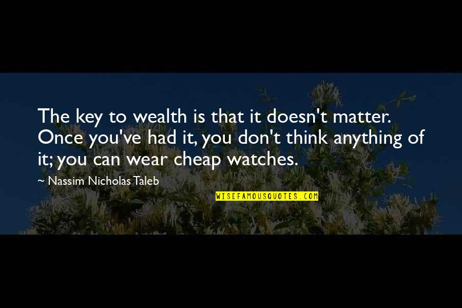 Doesn't Matter You Think Quotes By Nassim Nicholas Taleb: The key to wealth is that it doesn't