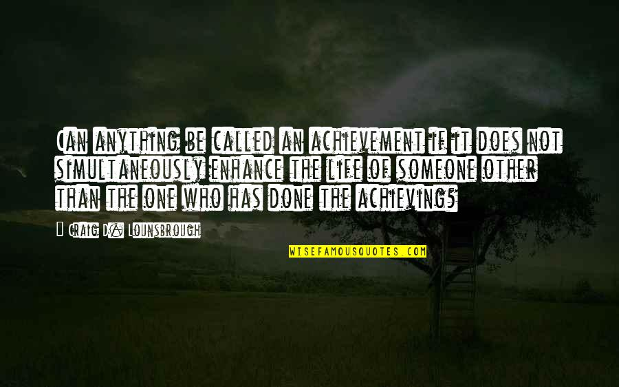 D'oeuvre Quotes By Craig D. Lounsbrough: Can anything be called an achievement if it