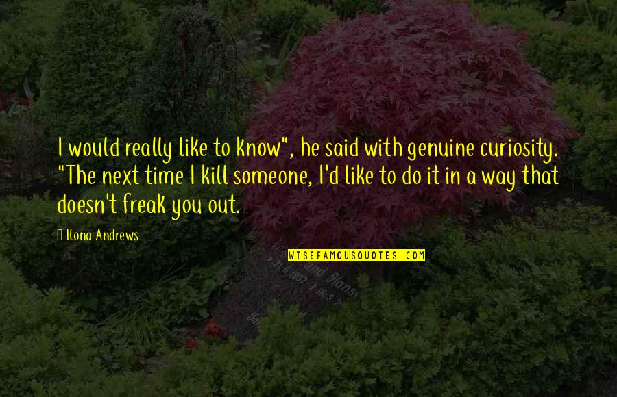 """D'oeuvre Quotes By Ilona Andrews: I would really like to know"""", he said"""