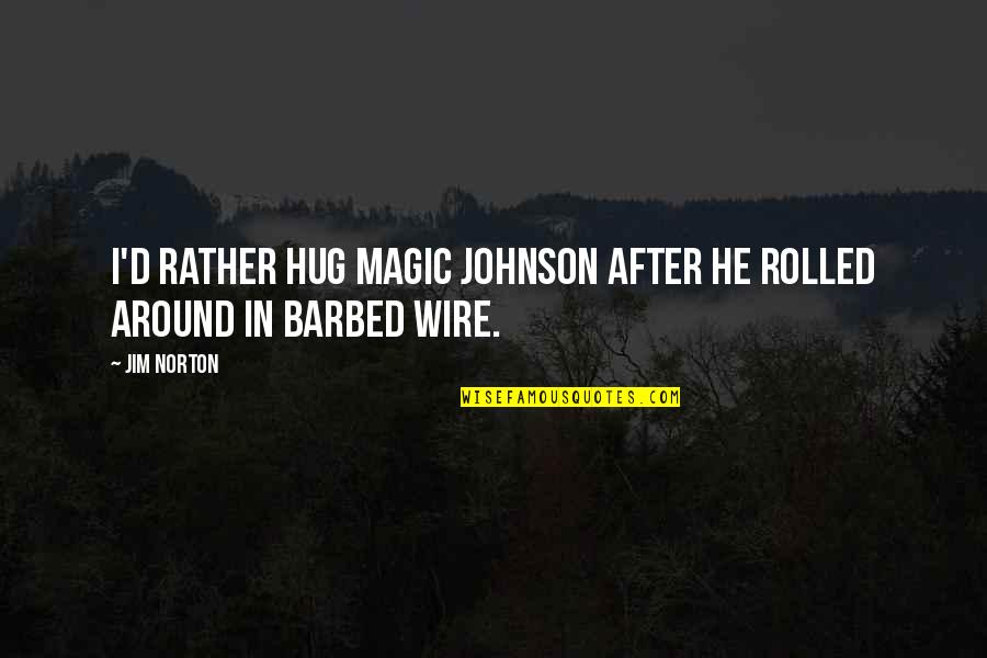 D'oeuvre Quotes By Jim Norton: I'd rather hug Magic Johnson after he rolled