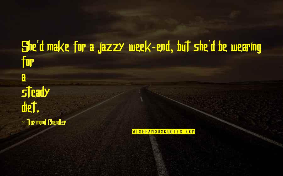D'oeuvre Quotes By Raymond Chandler: She'd make for a jazzy week-end, but she'd