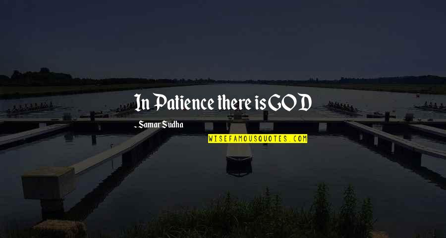 Dog Abuse Quotes By Samar Sudha: In Patience there is GOD