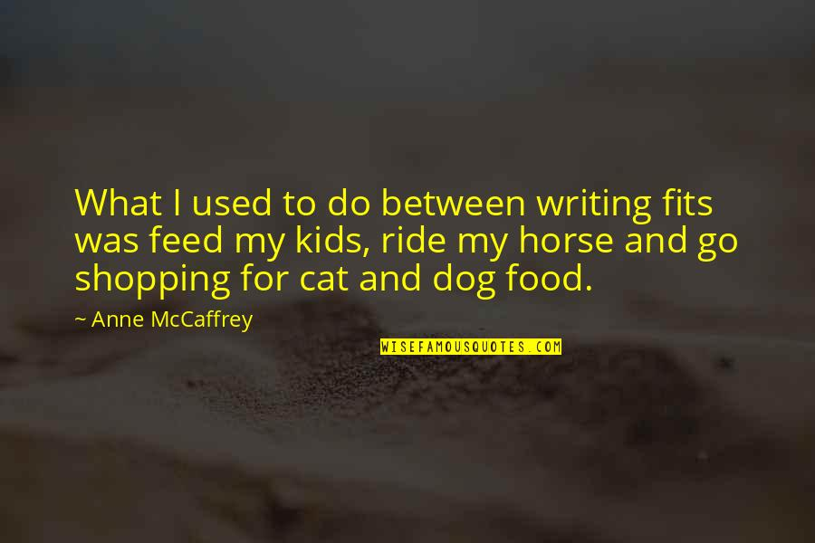 Dog Cat Quotes By Anne McCaffrey: What I used to do between writing fits
