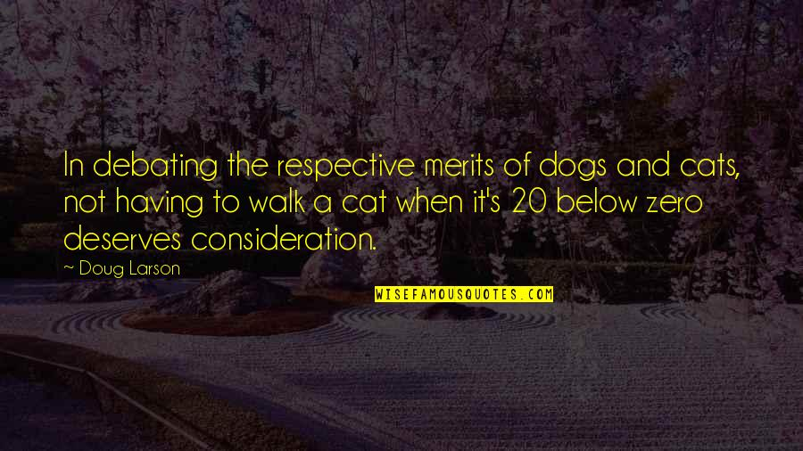 Dog Cat Quotes By Doug Larson: In debating the respective merits of dogs and