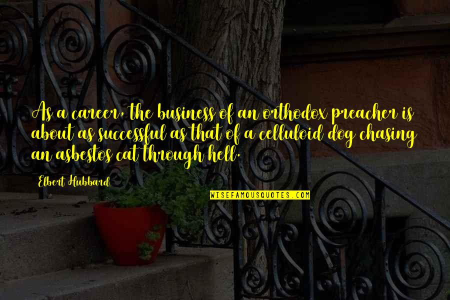 Dog Cat Quotes By Elbert Hubbard: As a career, the business of an orthodox