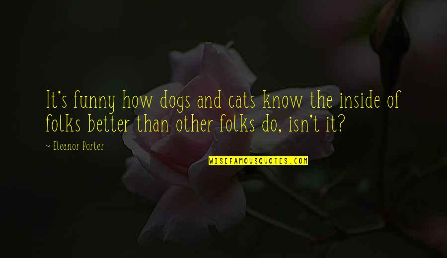 Dog Cat Quotes By Eleanor Porter: It's funny how dogs and cats know the