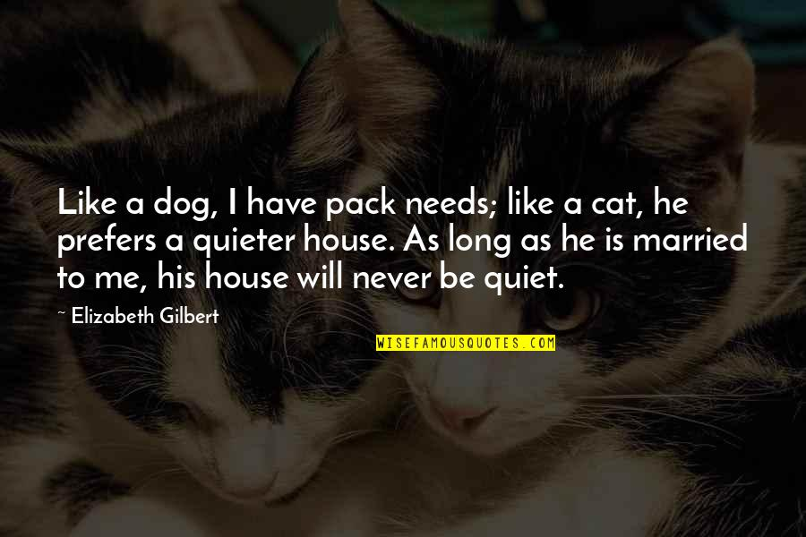 Dog Cat Quotes By Elizabeth Gilbert: Like a dog, I have pack needs; like